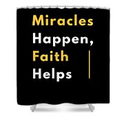 Miracles Happen Faith Helps Bible Christian Love Shower Curtain