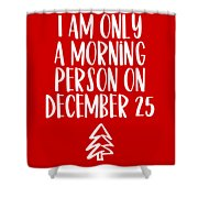Morning Person Shower Curtain by Nancy Ingersoll