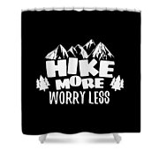 Mountains Shirt Hike More Worry Less Gift Tee Shower Curtain