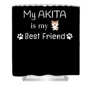 My Akita Is My Best Friend Shower Curtain