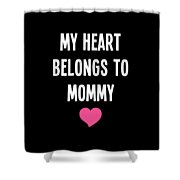 My Heart Belons To Mommy Shower Curtain