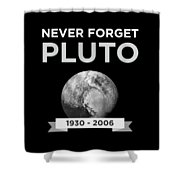 Never Forget Pluto Planet 19302006 Universe Shower Curtain