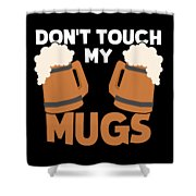 Oktoberfest Tshirt Dont Touch My Mugs Funny Beer Tee Shower Curtain