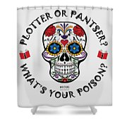 Plotter Or Pantser - What's Your Poison? Shower Curtain