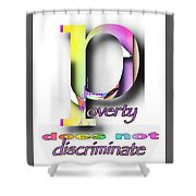 Poverty Does Not Discriminate Shower Curtain