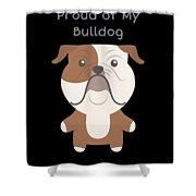 Proud Of My Bulldog Shower Curtain