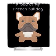 Proud Of My French Bulldog Shower Curtain