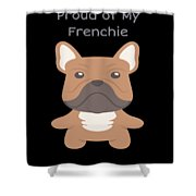 Proud Of My Frenchie Shower Curtain