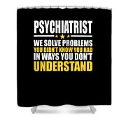 Psychiatrist Gift Problem Solver Saying Shower Curtain