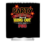 Pug Dog Party Shower Curtain