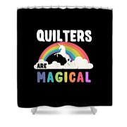 Quilters Are Magical Shower Curtain