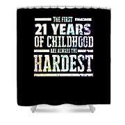 Rainbow Splat First 21 Years Of Childhood Always The Hardest Funny Birthday Gift Idea Shower Curtain