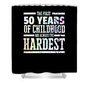 Rainbow Splat First 50 Years Of Childhood Always The Hardest Funny Birthday Gift Idea Shower Curtain