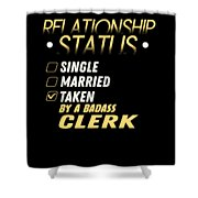 Relationship Status Taken By A Badass Clerk Shower Curtain