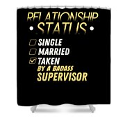 Relationship Status Taken By A Badass Supervisor Shower Curtain