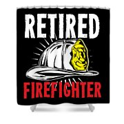 Retirement Retired Fire Fighter Retiree Gift Idea Shower Curtain