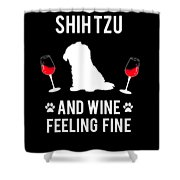 Shih Tzu And Wine Feeling Fine Dog Lover Shower Curtain