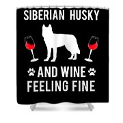 Siberian Husky And Wine Felling Fine Dog Lover Shower Curtain