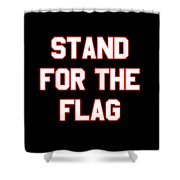 Stand For The Flag Shower Curtain