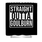Straight Outta Goulburn Shower Curtain