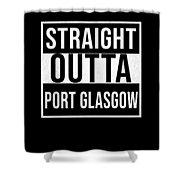 Straight Outta Port Glasgow Shower Curtain