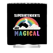Superintendents Are Magical Shower Curtain