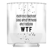 Text Art Even The Calendar Says Wtf Shower Curtain