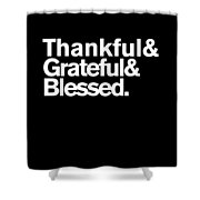 Thankful Grateful Blessed Shower Curtain