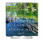 The Lord Is With Me Shower Curtain