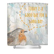Today Is A Good Day With Bird Shower Curtain by Maria Langgle