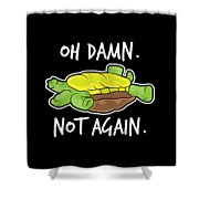 Turtle Lover Pet Turtle Oh Damn Not Again Birthday Gift Shower Curtain