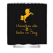 Unicorns Are Born In May Shower Curtain