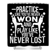 Volleyball Shirt Practice Like Youve Never Won Gift Tee Shower Curtain