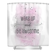 Wake Up And Be Awesome - Watercolor Pink Shower Curtain