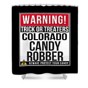 Warning Colorado Candy Robber Shower Curtain