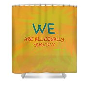 We Are All Equally Yoked Shower Curtain