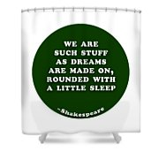 We Are Such Stuff As Dreams #shakespeare #shakespearequote Shower Curtain