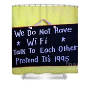 We Do Not Have Wifi Shower Curtain