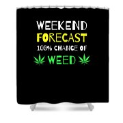 Weekend Forecast 100 Chance Of Weed Shower Curtain