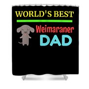 Worlds Best Weimaraner Dad Shower Curtain