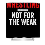 Wrestling Not For The Weak Red White Gift Light Shower Curtain