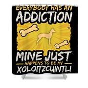 Xoloitzcuintli Funny Dog Addiction Shower Curtain