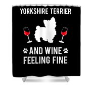 Yorkshire Terrier And Wine Feeling Fine Dog Yorkie Shower Curtain