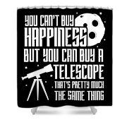 You Cant Buy Happiness Telescope Astronomy Shower Curtain