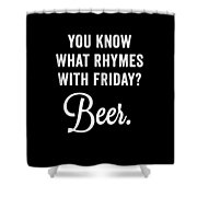 You Know What Rhymes With Friday Beer Shower Curtain