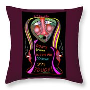 Don't F... With Me 'cause I'm Tough Throw Pillow