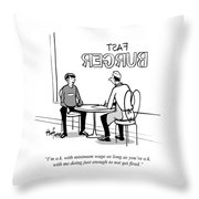 I'm Ok With Minimum Wage As Long As You're Ok Throw Pillow