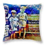 Matthew 25 40 Throw Pillow