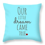 Our Little Dream Came True Throw Pillow