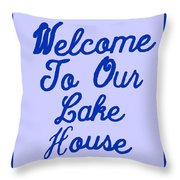 Welcome To Our Lake House Throw Pillow